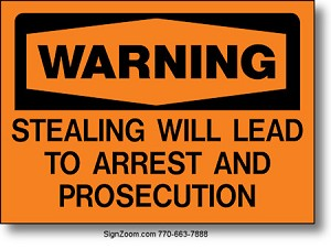 WARNING STEALING WILL LEAD TO ARREST AND PROSECUTION Sign