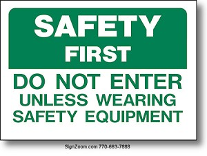 SAFETY FIRST DO NOT ENTER UNLESS WEARING SAFETY EQUIPMENT Sign